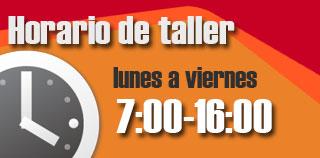 Horario de taller. Lunes a viernes 8:00-18:00